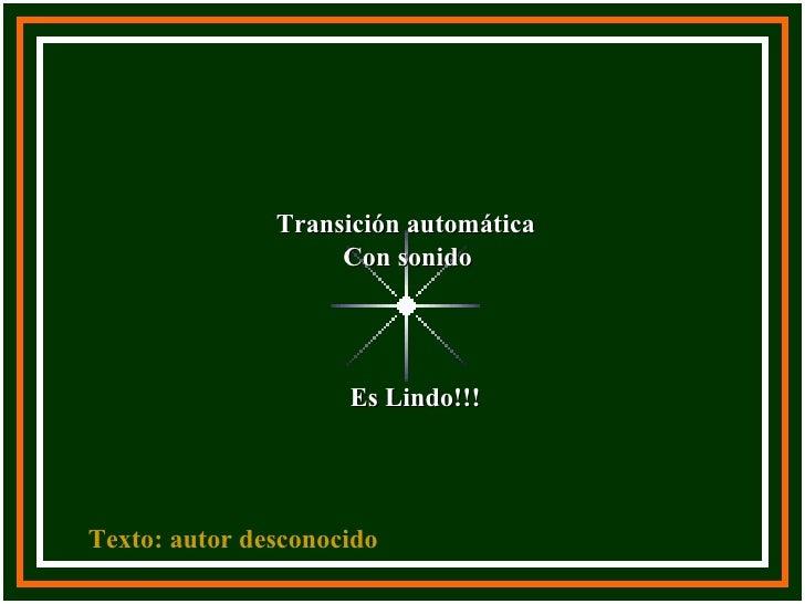 Transición automática Es Lindo!!! Texto: autor desconocido Con sonido