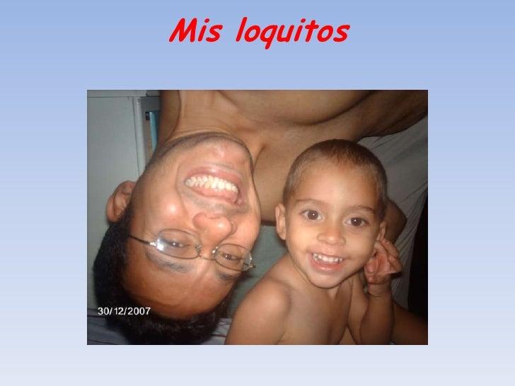 Mis loquitos <br />