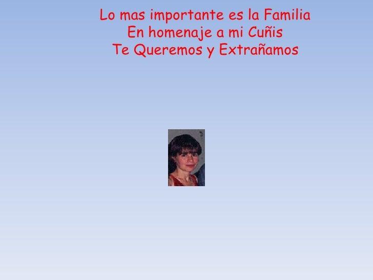 Lo mas importante es la Familia En homenaje a mi Cuñis Te Queremos y Extrañamos<br />