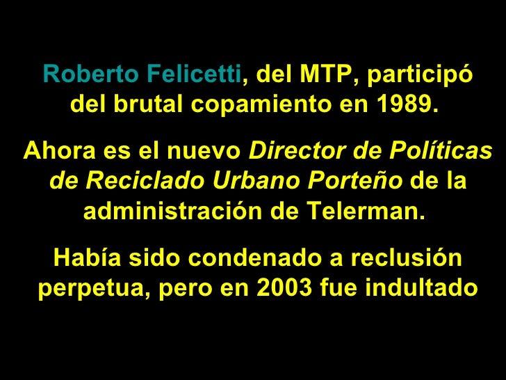 Roberto  Felicetti , del MTP , participó del brutal copamiento en 1989.  Ahora es elnuevo  Director de Políticas de Recic...