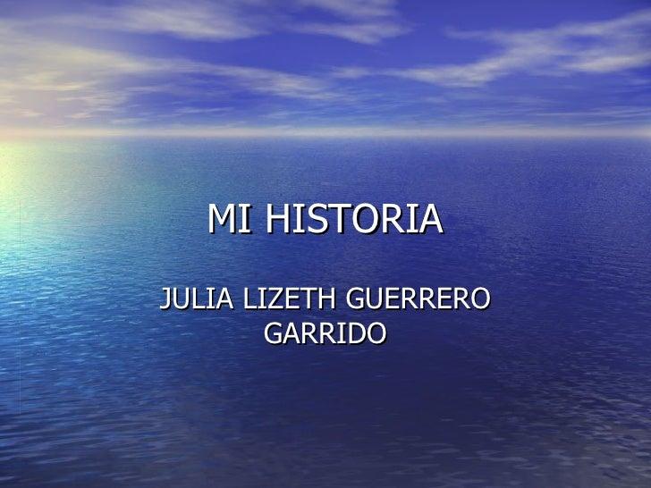 MI HISTORIA JULIA LIZETH GUERRERO GARRIDO