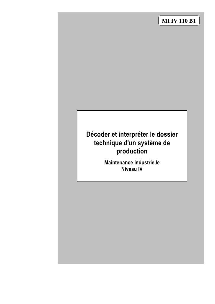 MI IV 110 B1     Décoder et interpréter le dossier   technique d'un système de           production          Maintenance i...