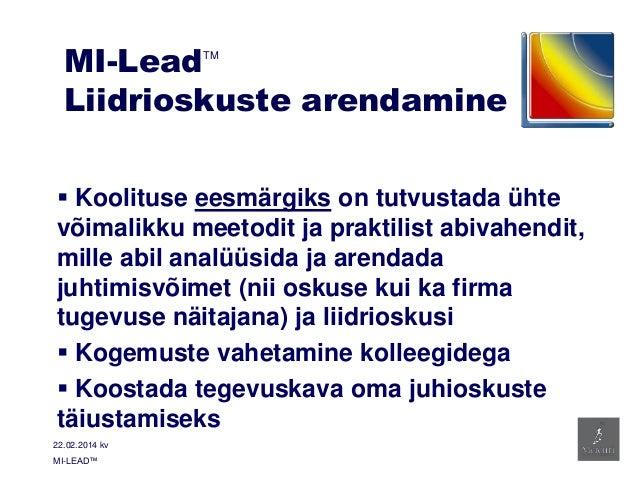 MI-Lead Liidrioskuste arendamine TM   Koolituse eesmärgiks on tutvustada ühte võimalikku meetodit ja praktilist abivahend...