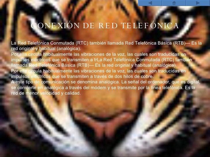 CONEXI Ó N DE RED TELEF Ó NICA La Red Telefónica Conmutada (RTC) también llamada Red Telefónica Básica (RTB)— Es la red or...
