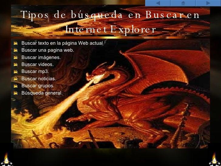 Tipos de búsqueda en Buscar en Internet Explorer <ul><li>Buscar texto en la página Web actual </li></ul><ul><li>Buscar una...