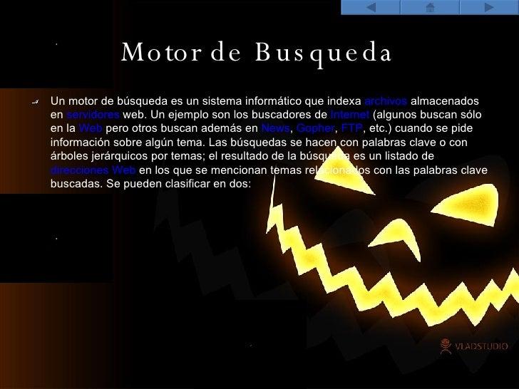 Motor de Busqueda <ul><li>Un motor de búsqueda es un sistema informático que indexa  archivos  almacenados en  servidores ...