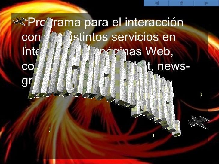 <ul><li>Programa para el interacción con los distintos servicios en Internet como páginas Web, correo electrónico, Chat, n...