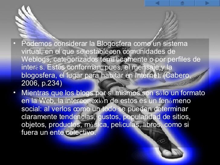 <ul><li>Podemos considerar la Blogosfera como un sistema virtual, en el que se establecen comunidades de Weblogs, categori...