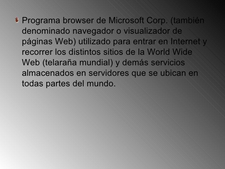<ul><li>Programa browser de Microsoft Corp. (también denominado navegador o visualizador de páginas Web) utilizado para en...