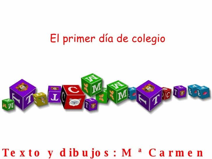 El primer día de colegio Texto y dibujos: M ª Carmen Arenas Fonollosa