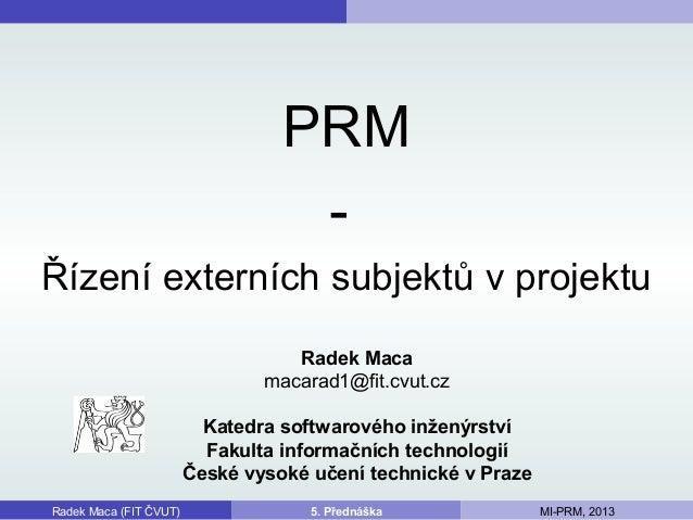 PRM                                   -Řízení externích subjektů v projektu                                   Radek Maca  ...