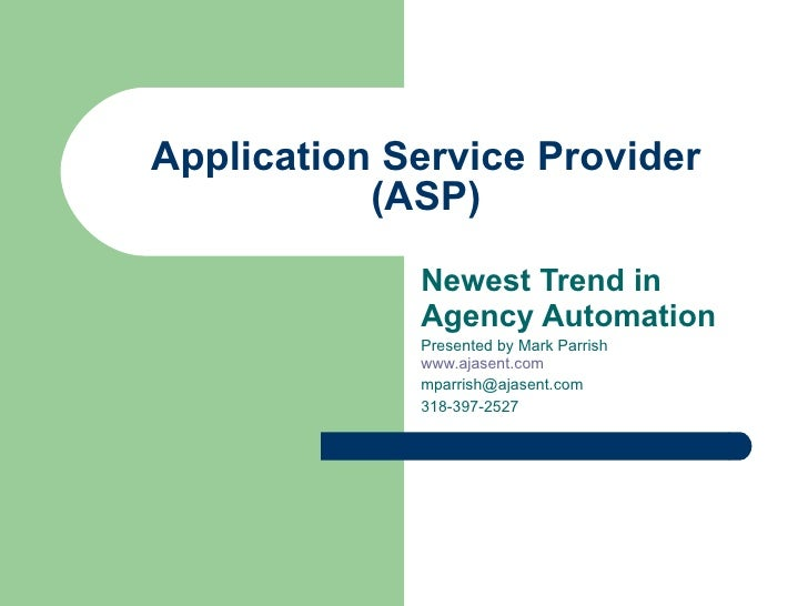 Application Service Provider (ASP) Newest Trend in Agency Automation Presented by Mark Parrish  www.ajasent.com   [email_a...