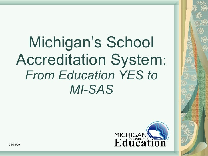 Michigan's School Accreditation System : From Education YES to MI-SAS 06/09/09