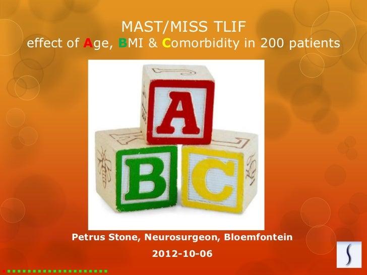 MAST/MISS TLIFeffect of Age, BMI & Comorbidity in 200 patients      Petrus Stone, Neurosurgeon, Bloemfontein              ...