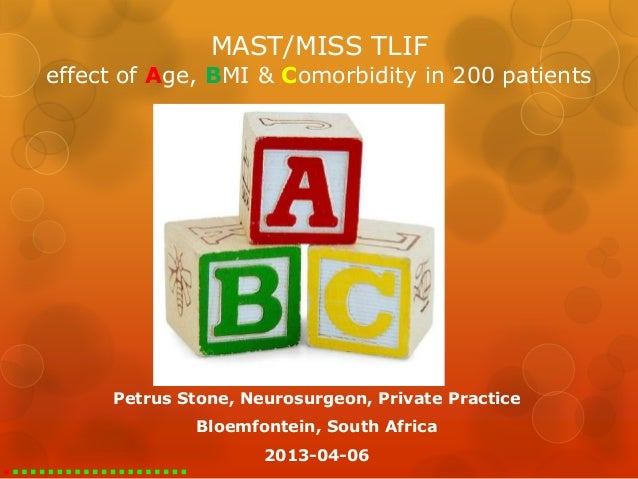 MAST/MISS TLIFeffect of Age, BMI & Comorbidity in 200 patients     Petrus Stone, Neurosurgeon, Private Practice           ...