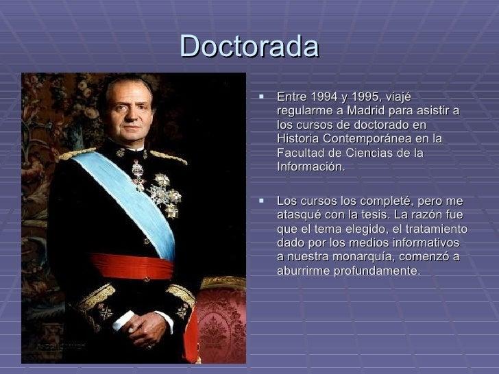 Doctorada <ul><li>Entre 1994 y 1995, viajé regularme a Madrid para asistir a los cursos de doctorado en Historia Contempor...