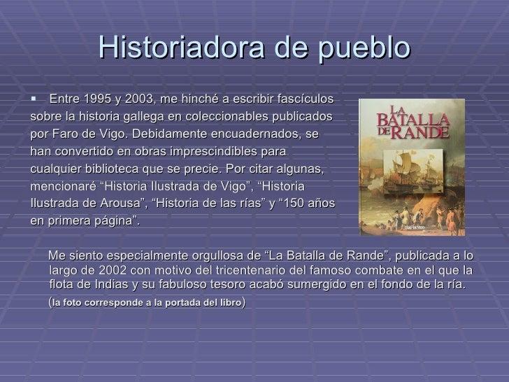 Historiadora de pueblo <ul><li>Entre 1995 y 2003, me hinché a escribir fascículos </li></ul><ul><li>sobre la historia gall...