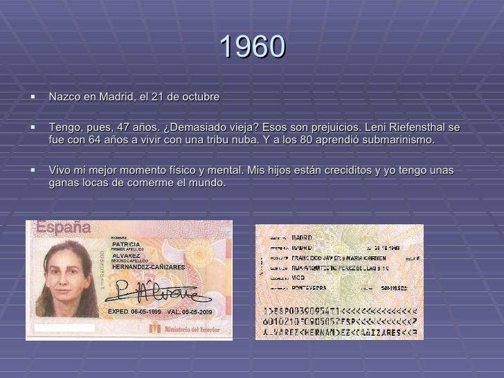 1960 <ul><li>Nazco en Madrid, el 21 de octubre </li></ul><ul><li>Tengo, pues, 47 años. ¿Demasiado vieja? Esos son prejuici...