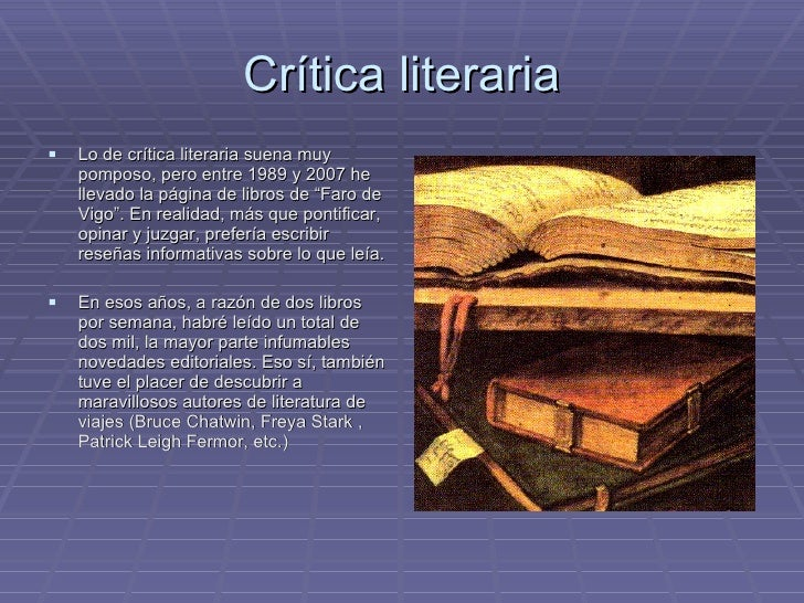 Crítica literaria <ul><li>Lo de crítica literaria suena muy pomposo, pero entre 1989 y 2007 he llevado la página de libros...