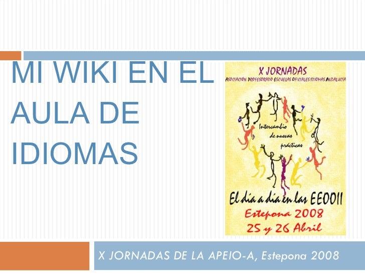 MI WIKI EN EL AULA DE IDIOMAS X JORNADAS DE LA APEIO-A, Estepona 2008