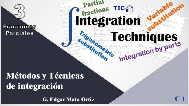 Métodos y Técnicas de integración G. Edgar Mata Ortiz C 1