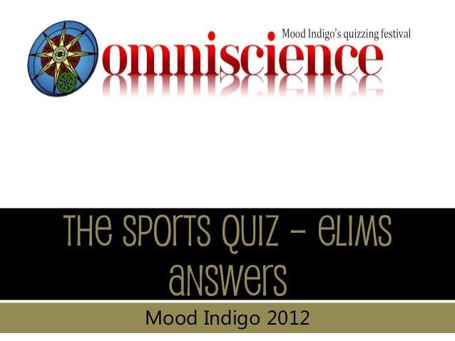 The Sports Quiz – Elims       answers     Mood Indigo 2012
