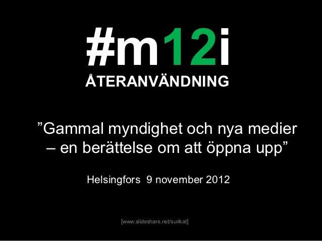 """#m12i      ÅTERANVÄNDNING""""Gammal myndighet och nya medier – en berättelse om att öppna upp""""      Helsingfors 9 november 20..."""