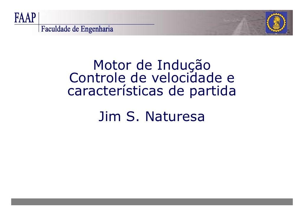 Motor de Indução Controle de velocidade e características de partida     Jim S. Naturesa