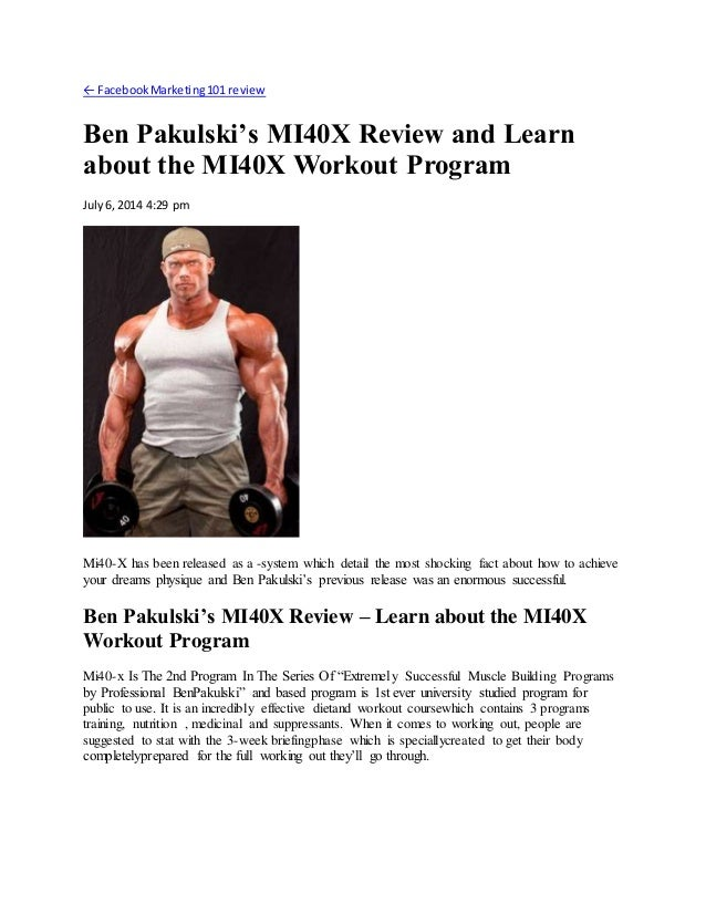 ← FacebookMarketing101 review Ben Pakulski's MI40X Review and Learn about the MI40X Workout Program July6, 2014 4:29 pm Mi...