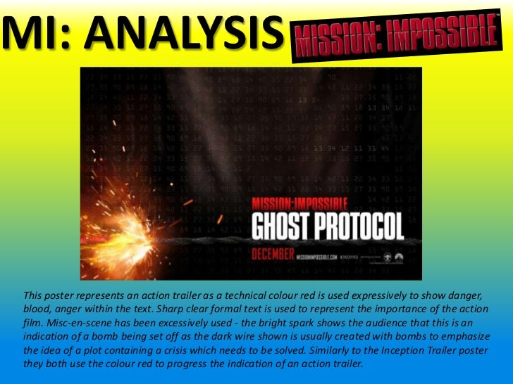 MI: ANALYSIS This poster represents an action trailer as a technical colour red is used expressively to show danger, blood...