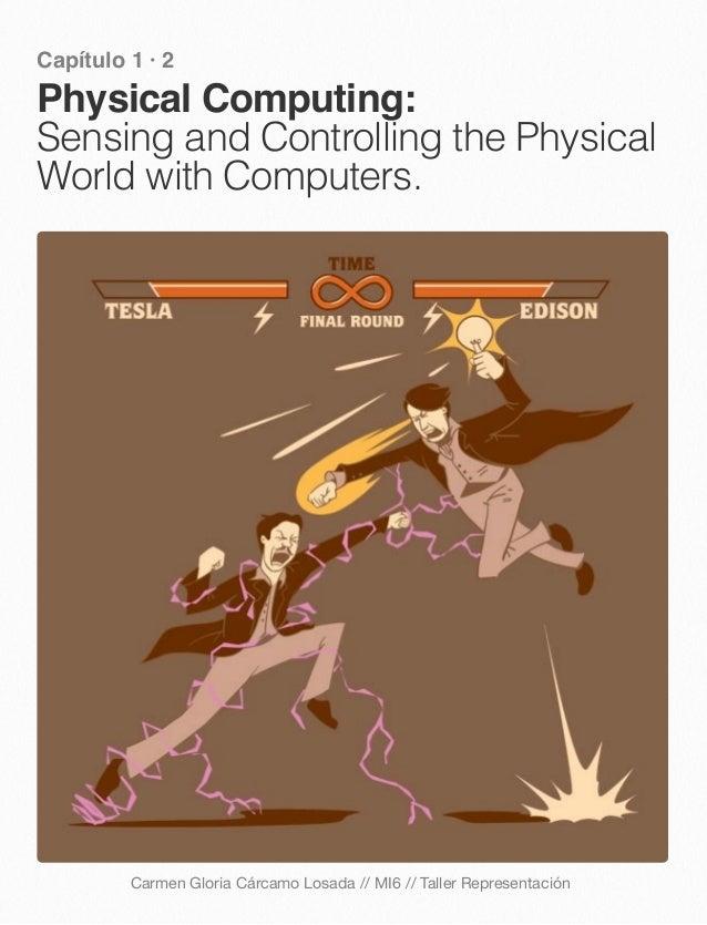 Capítulo 1 · 2 Physical Computing: Sensing and Controlling the Physical World with Computers. Carmen Gloria Cárcamo Losada...