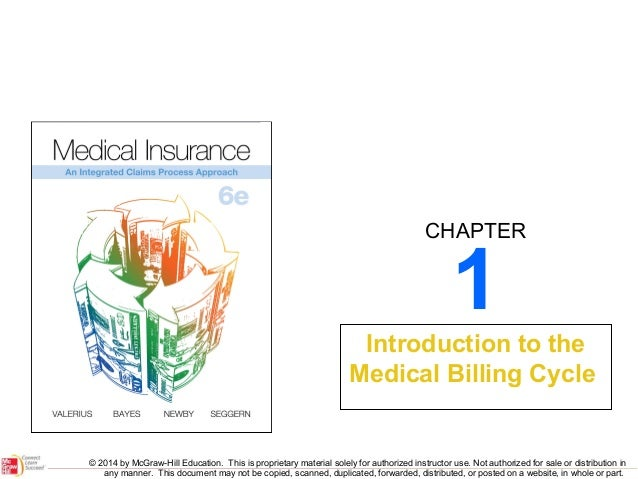 CHAPTER  1  Introduction to the Medical Billing Cycle  © 2014 by McGraw-Hill Education. This is proprietary material solel...