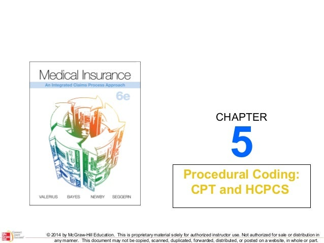 CHAPTER  5  Procedural Coding: CPT and HCPCS  © 2014 by McGraw-Hill Education. This is proprietary material solely for aut...