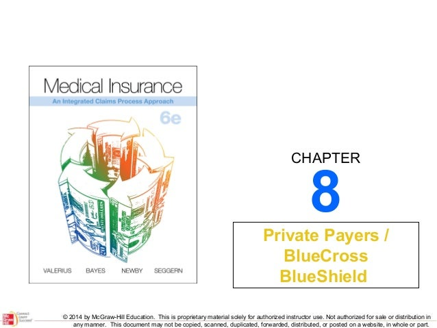 CHAPTER  8  Private Payers / BlueCross BlueShield © 2014 by McGraw-Hill Education. This is proprietary material solely for...