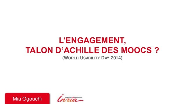 L'ENGAGEMENT,  TALON D'ACHILLE DES MOOCS ?  (WORLD USABILITY DAY 2014)  Mia Ogouchi