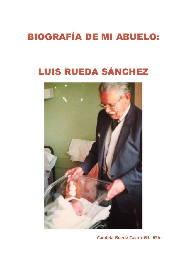 BIOGRAFÍA DE MI ABUELO:  LUIS RUEDA SÁNCHEZ  Candela Rueda Castro-Gil. 6ºA