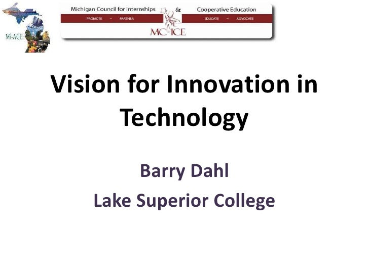 Vision for Innovation in       Technology         Barry Dahl    Lake Superior College