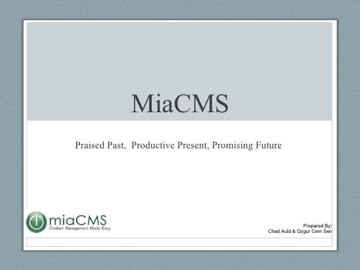 MiaCMS Praised Past,  Productive Present, Promising Future Prepared By: Chad Auld & Ozgur Cem Sen