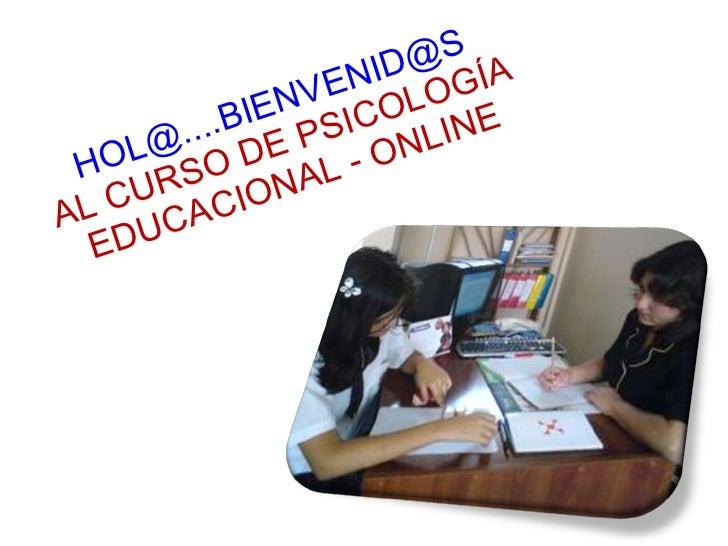 HOL@....BIENVENID@S AL CURSO DE PSICOLOGÍA EDUCACIONAL - ONLINE