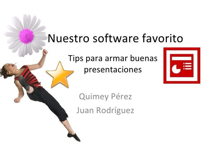 Nuestro software favorito Quimey Pérez Juan Rodríguez Tips para armar buenas presentaciones