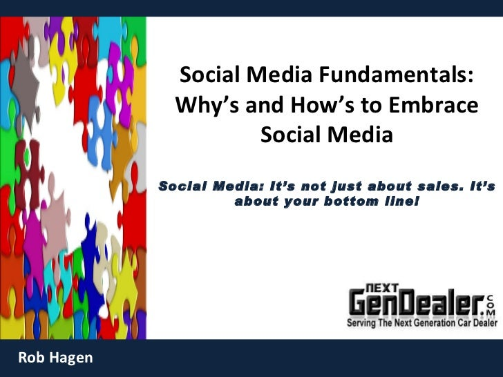 Social Media Fundamentals: Why's and How's to Embrace Social Media Social Media: It's not just about sales. It's about you...