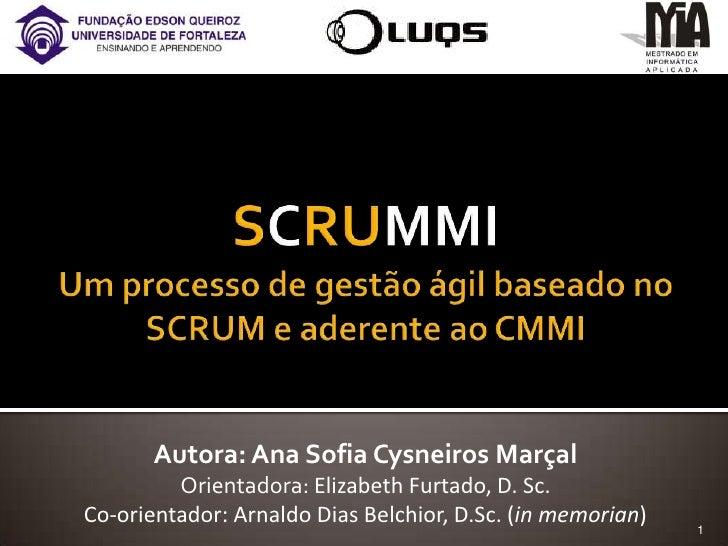 SCRUMMIUm processo de gestãoágilbaseado no SCRUM e aderenteao CMMI<br />Autora: Ana Sofia Cysneiros Marçal<br />Orientador...