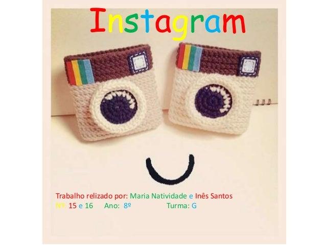 Instagram  Trabalho relizado por: Maria Natividade e Inês Santos  Nº: 15 e 16 Ano: 8º Turma: G