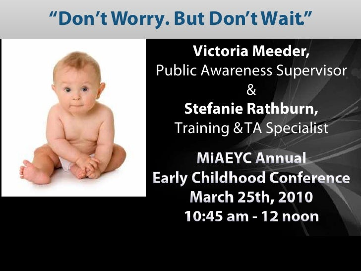"""Don't Worry. But Don't Wait.""                  Victoria Meeder,             Public Awareness Supervisor                  ..."
