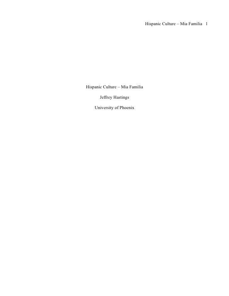 Hispanic Culture – Mia Familia 1Hispanic Culture – Mia Familia       Jeffrey Hastings    University of Phoenix