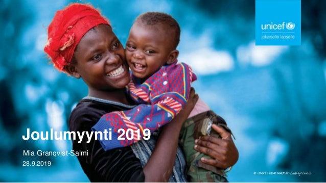 © UNICEF/UN074420/Knowles-Coursin Joulumyynti 2019 Mia Granqvist-Salmi 28.9.2019 1