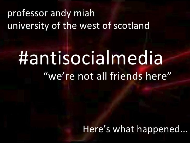 "#antisocialmedia "" we're not all friends here"" professor andy miah university of the west of scotland Here's what happened..."