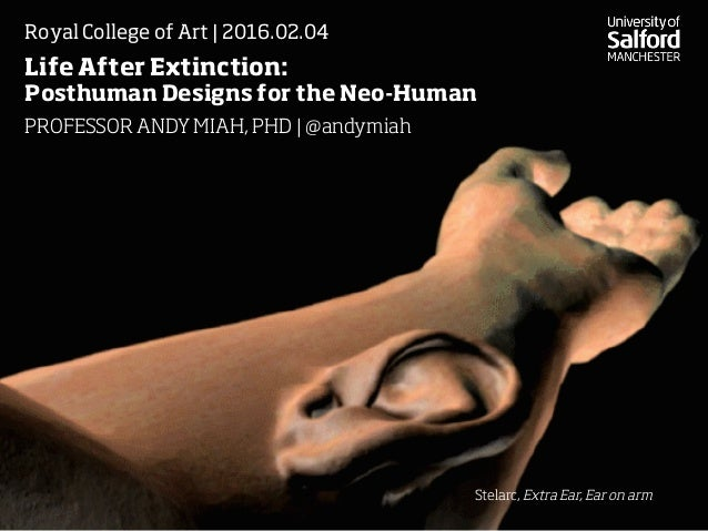 Life After Extinction:  Posthuman Designs for the Neo-Human Royal College of Art | 2016.02.04 PROFESSOR ANDY MIAH, PHD | @...