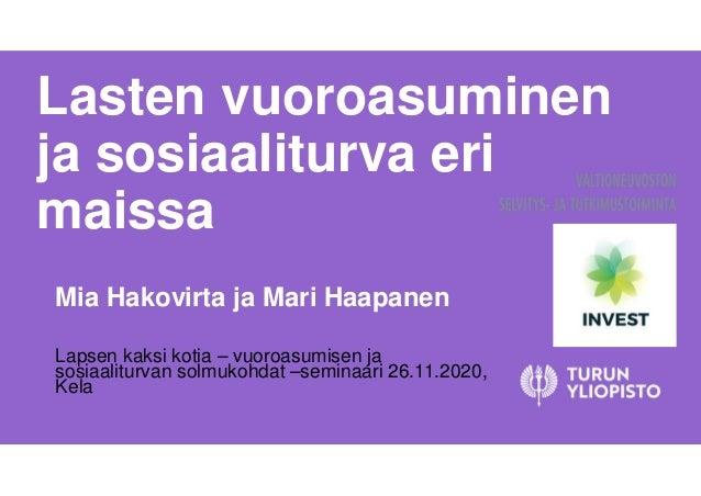 Lasten vuoroasuminen ja sosiaaliturva eri maissa Mia Hakovirta ja Mari Haapanen Lapsen kaksi kotia – vuoroasumisen ja sosi...