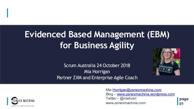 Evidenced Based Management (EBM) for Business Agility Scrum Australia 24 October 2018 Mia Horrigan Partner ZXM and Enterpr...